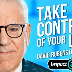 Billionaire David Rubenstein on the Key Principles to Truly Becoming the One in Control