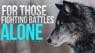 For Those Fighting Battles Alone   Lone Wolf   Motivational Video