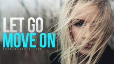 How To Move On, Let Go & Leave Your Past Behind You (Powerful Speech)