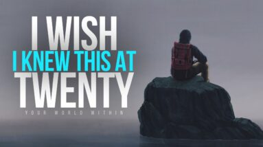 I Wish I Knew This At 20 | Inspirational Video