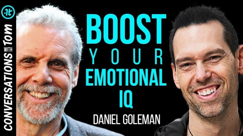 Psychologist Daniel Goleman Reveals How to Strengthen Your Emotional IQ | Conversations with Tom
