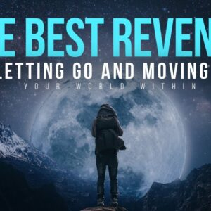 The Best Revenge Is Letting Go & Moving On With Your Life | Inspirational Speech