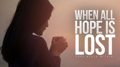 When All Hope Is Lost   Motivational Video