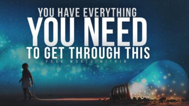 You Have Everything You Need To Get Through This | Motivational Speech