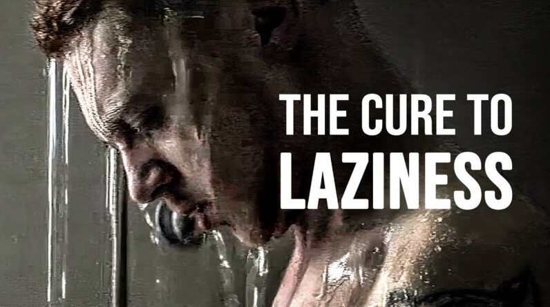THE CURE TO LAZINESS - Best Motivational Speech