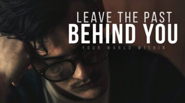 Leave The Past Behind So You Can Focus On Your Future | Motivational Video Compilation