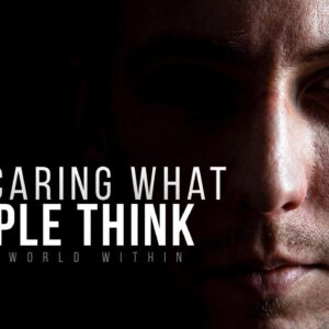 Stop Caring What Other People Think Of You | Motivational Speeches Compilation